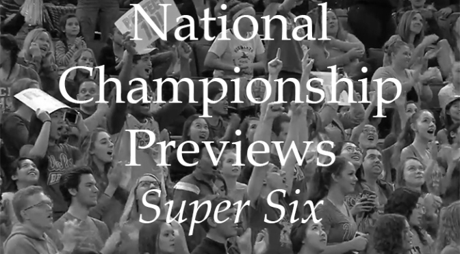 Nationals Preview Part 4: Super Six