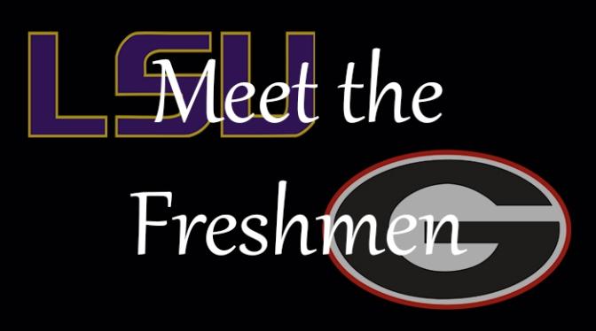 Meet the Freshmen –LSU & Georgia