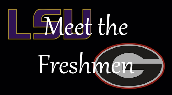 Meet the Freshmen – LSU & Georgia