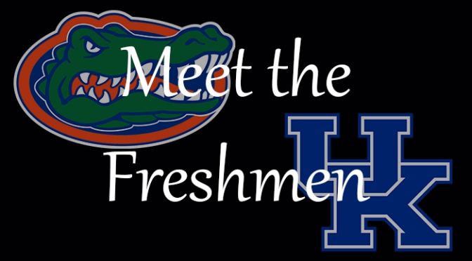 Meet the Freshmen – Florida & Kentucky