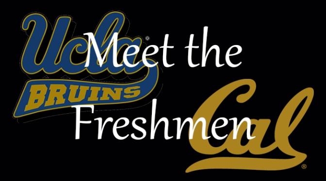 Meet the Freshmen – UCLA & Cal