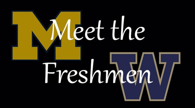 Meet the Freshmen –Michigan & Washington