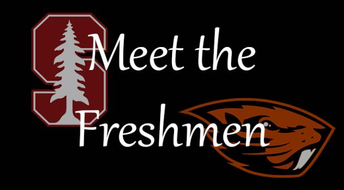 Meet the Freshmen – Stanford & Oregon State
